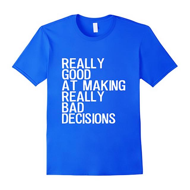 Good At Making Bad Decisions shirt