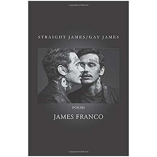 Straight James/Gay James: Poems by James Franco
