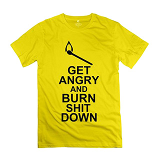Get Angry and Burn Shit Down Shirt