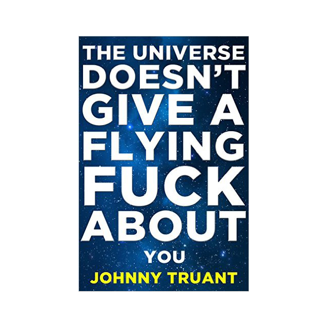 The Universe Doesn't Give a Flying Fuck About You