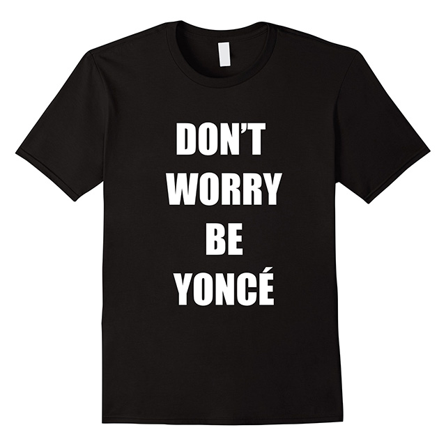 Don't Worry Beyonce Shirt